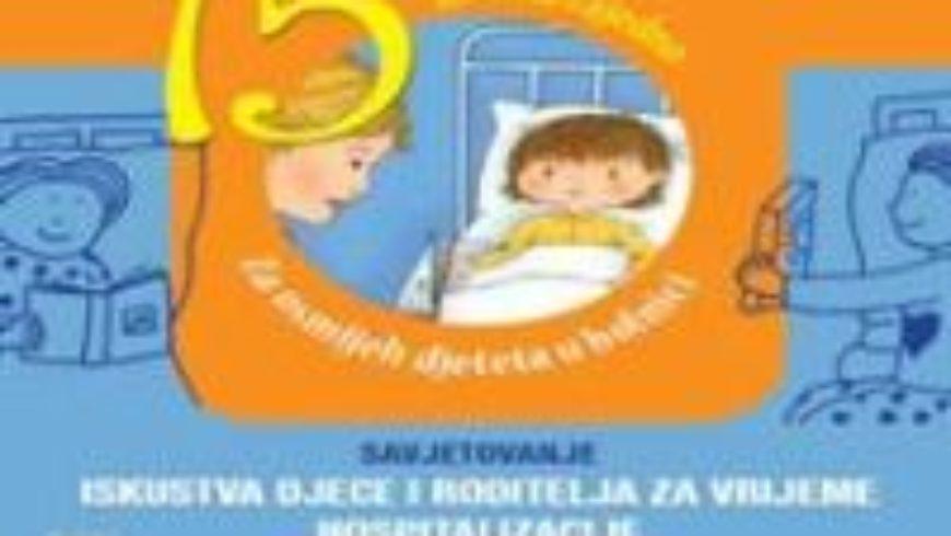 """Savjetovanje """"Iskustva djece i roditelja za vrijeme hospitalizacije"""""""